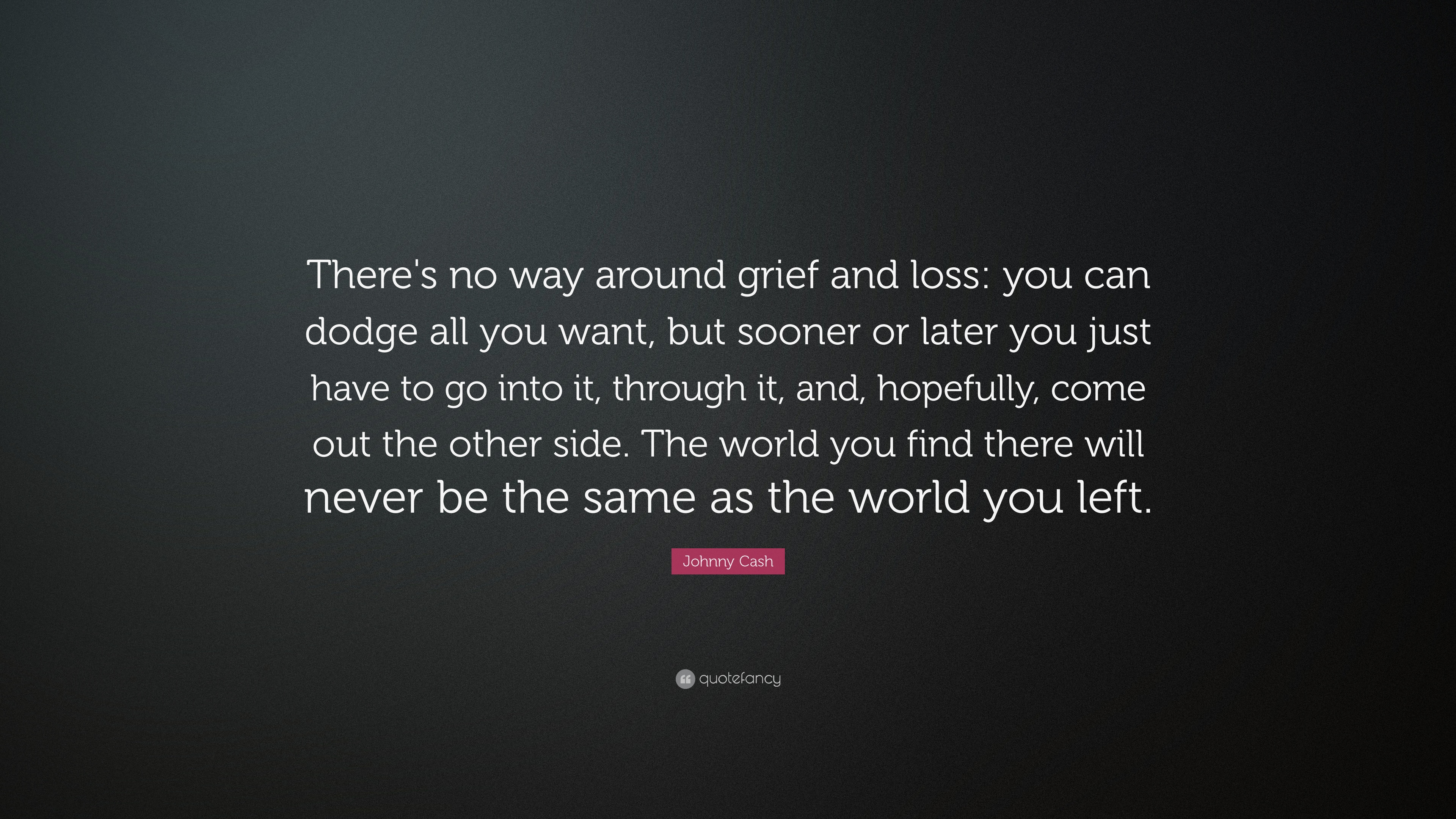 "Johnny Cash Quote: ""There's No Way Around Grief And Loss"