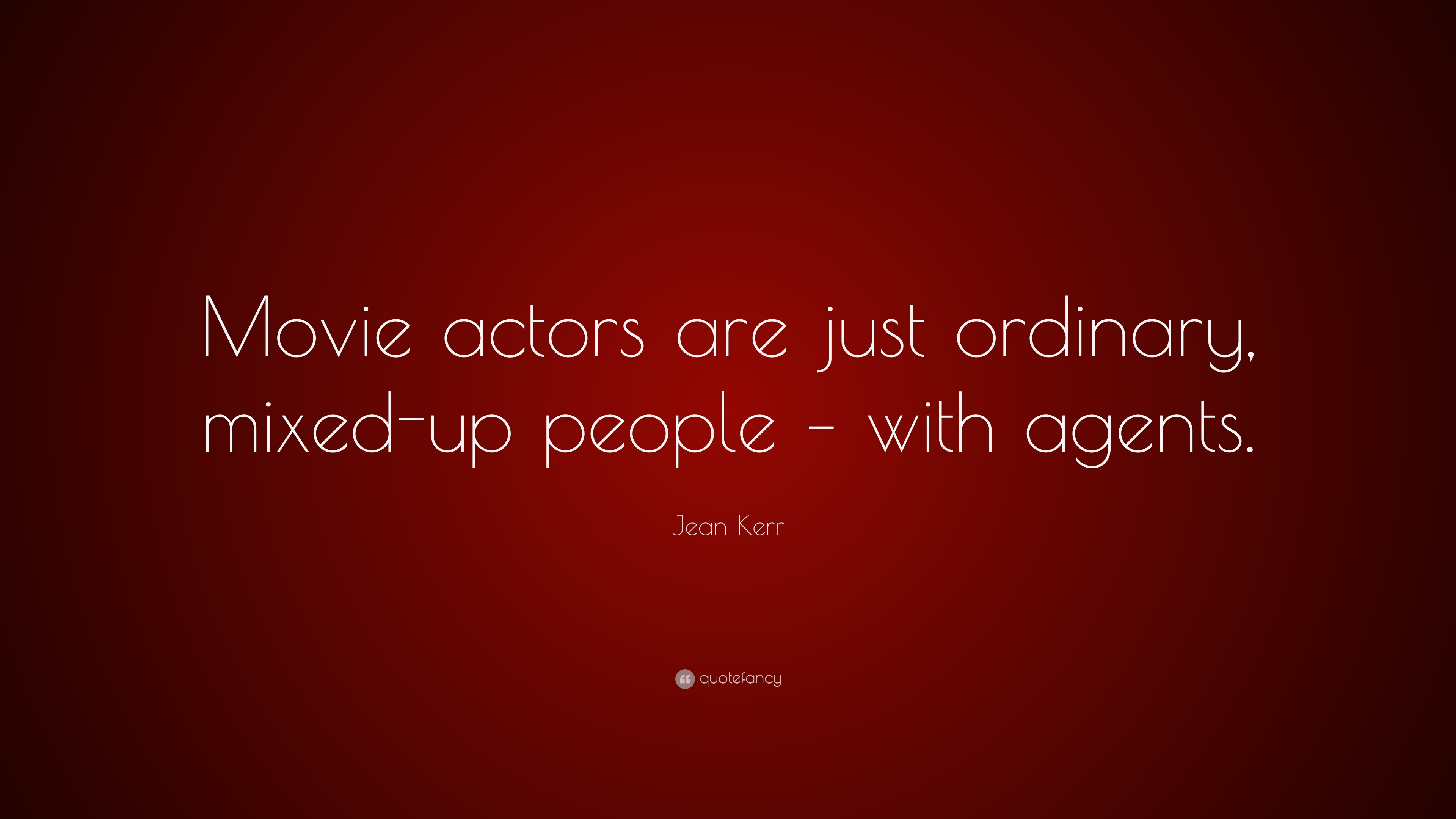 Jean Kerr Quote Movie Actors Are Just Ordinary Mixed Up People