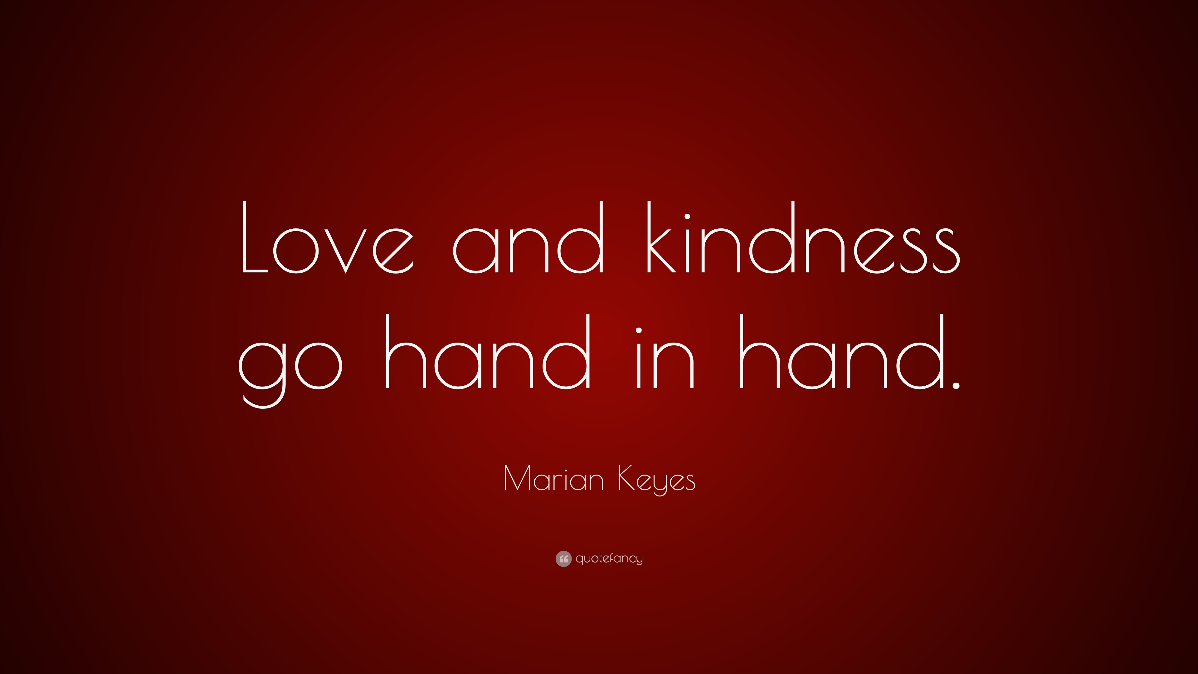 Marian Keyes Quote Love And Kindness Go Hand In Hand 9