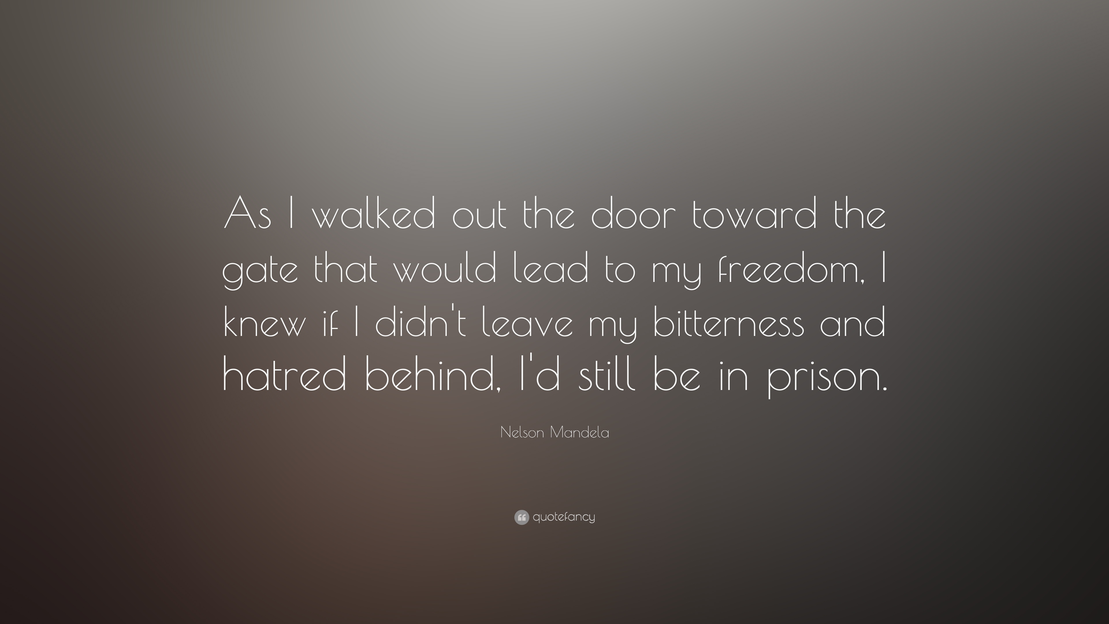 "Quotes Gate Nelson Mandela Quote ""As I Walked Out The Door Toward The Gate"