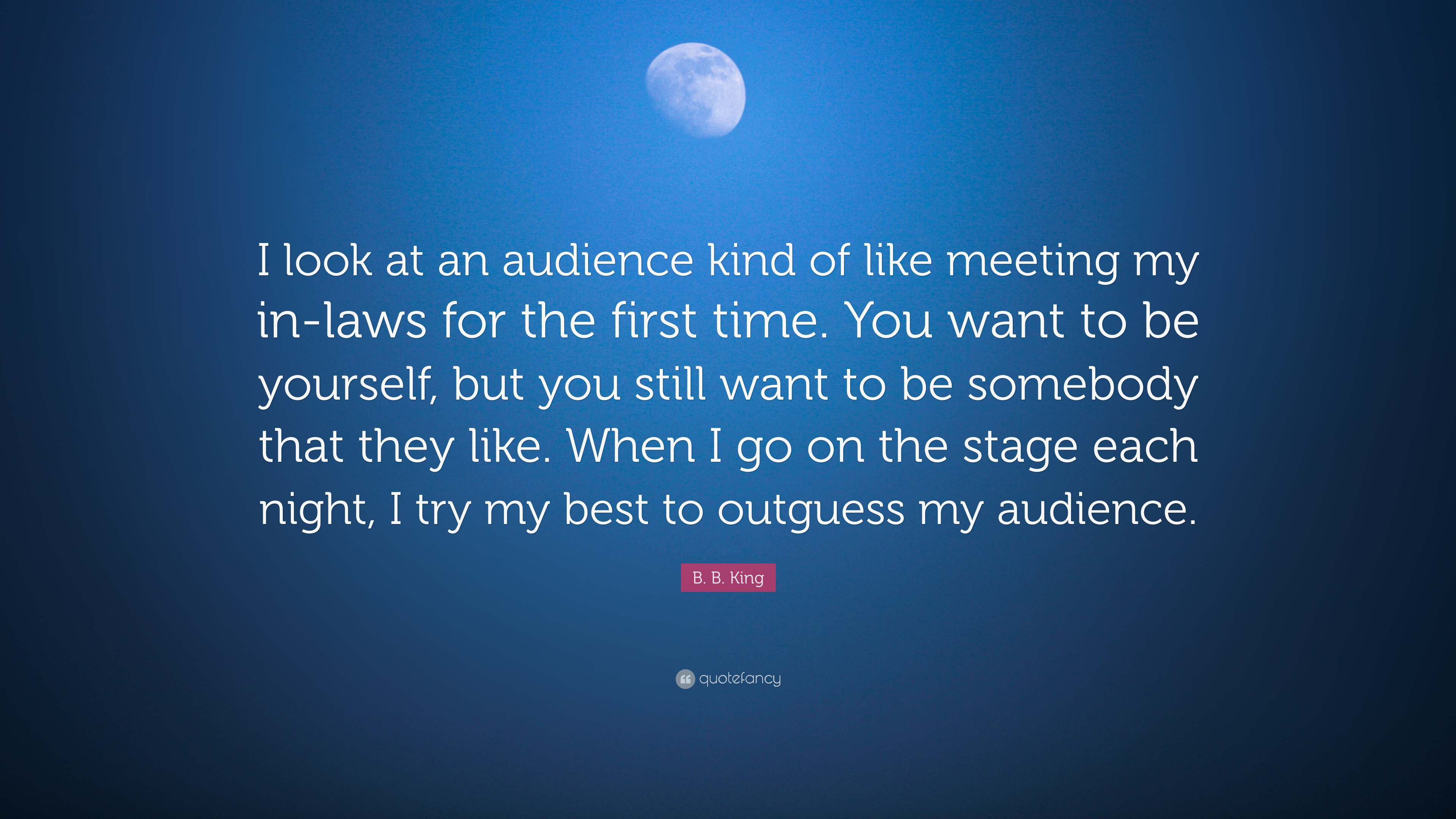B B King Quote I Look At An Audience Kind Of Like Meeting My In
