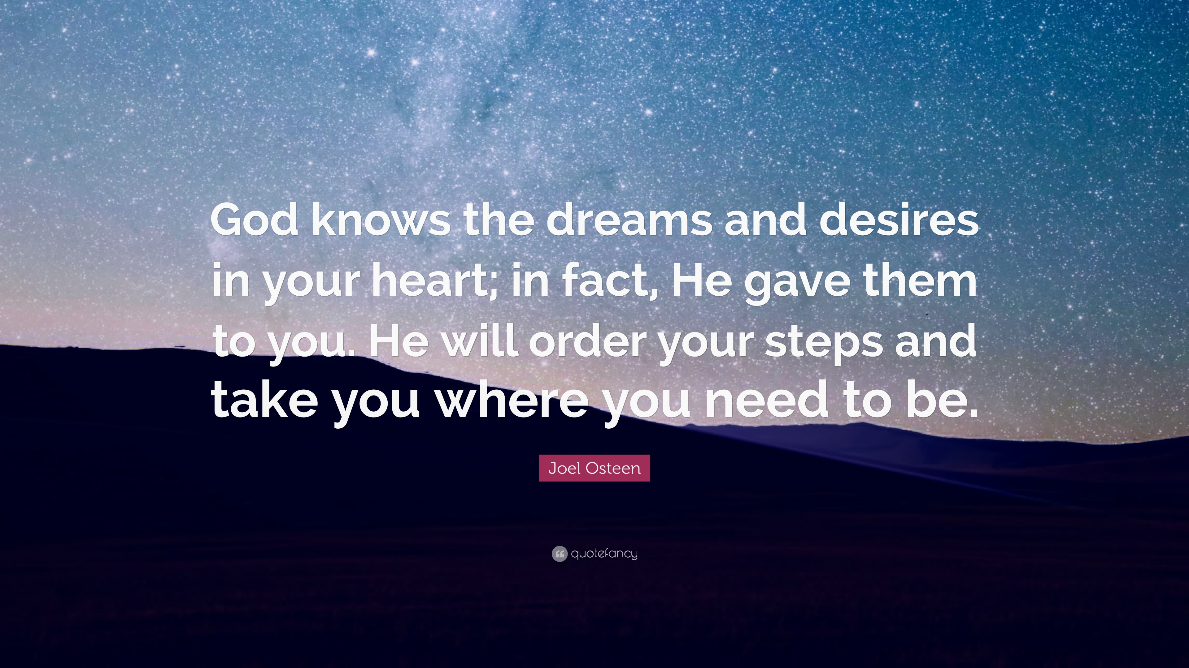 "Quote About God Captivating Joel Osteen Quote ""God Knows The Dreams And Desires In Your Heart"