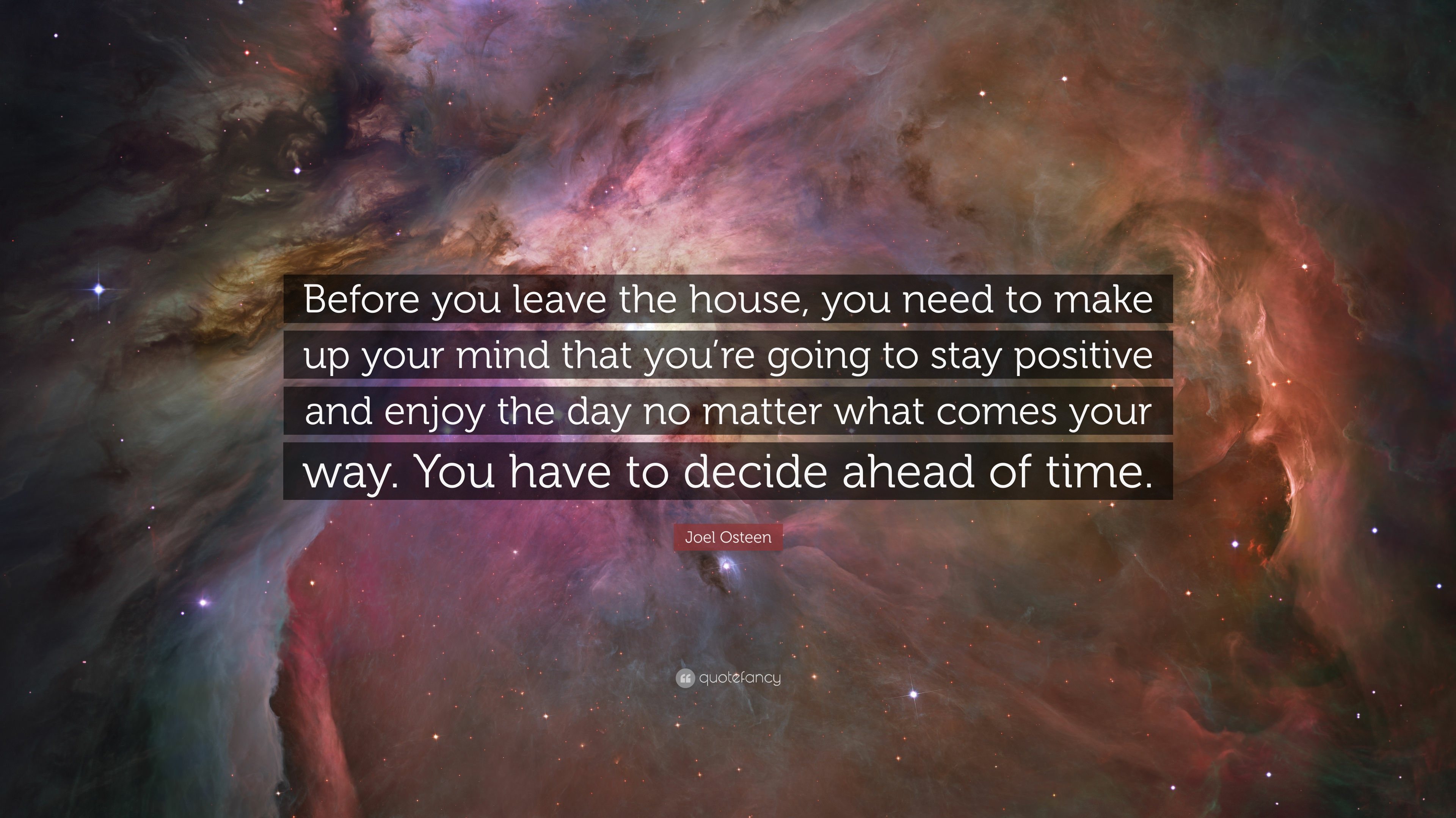 """Stay Positive No Matter What Quotes: Joel Osteen Quote: """"Before You Leave The House, You Need"""