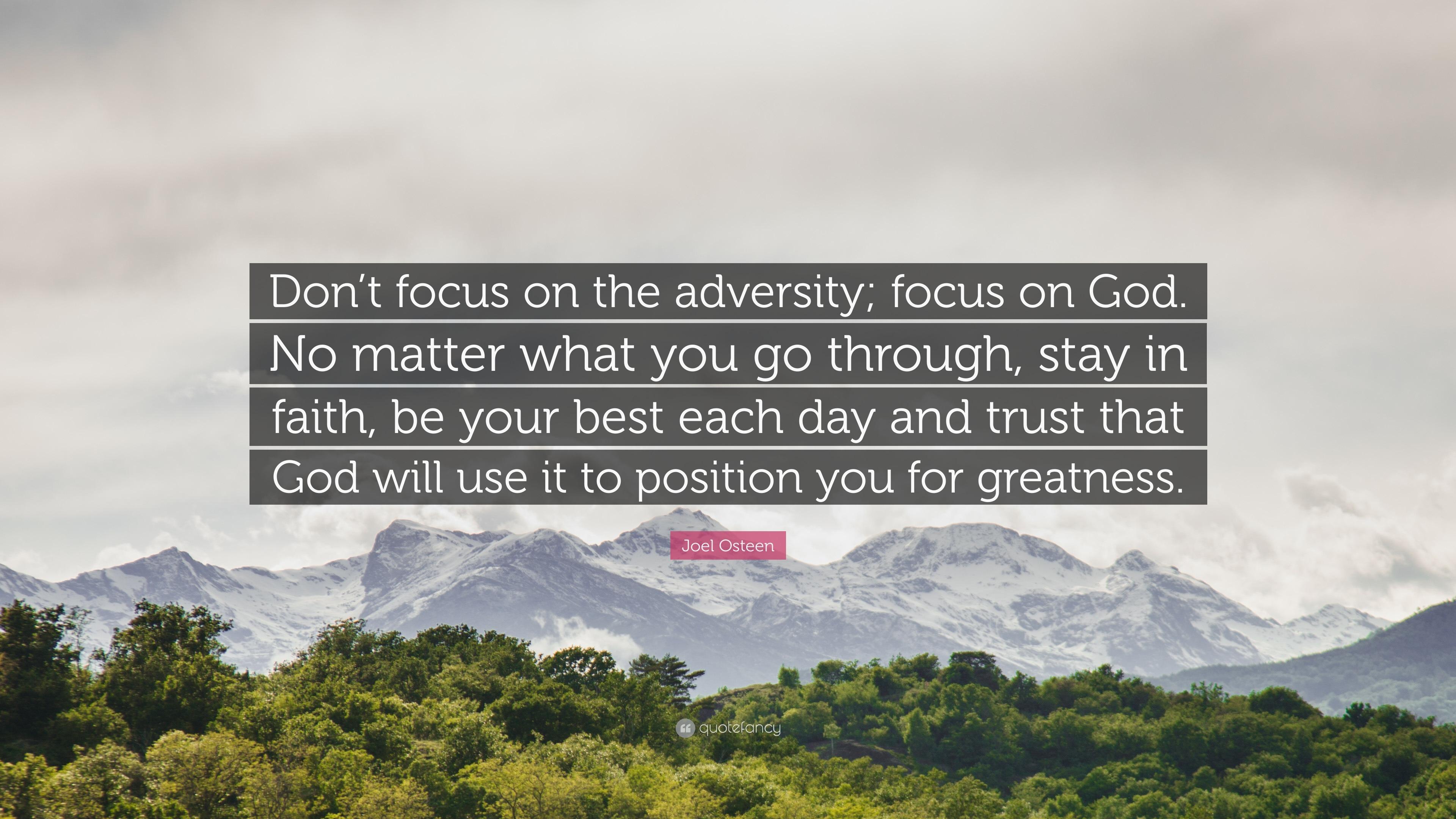 Superieur Joel Osteen Quote: U201cDonu0027t Focus On The Adversity; Focus On God