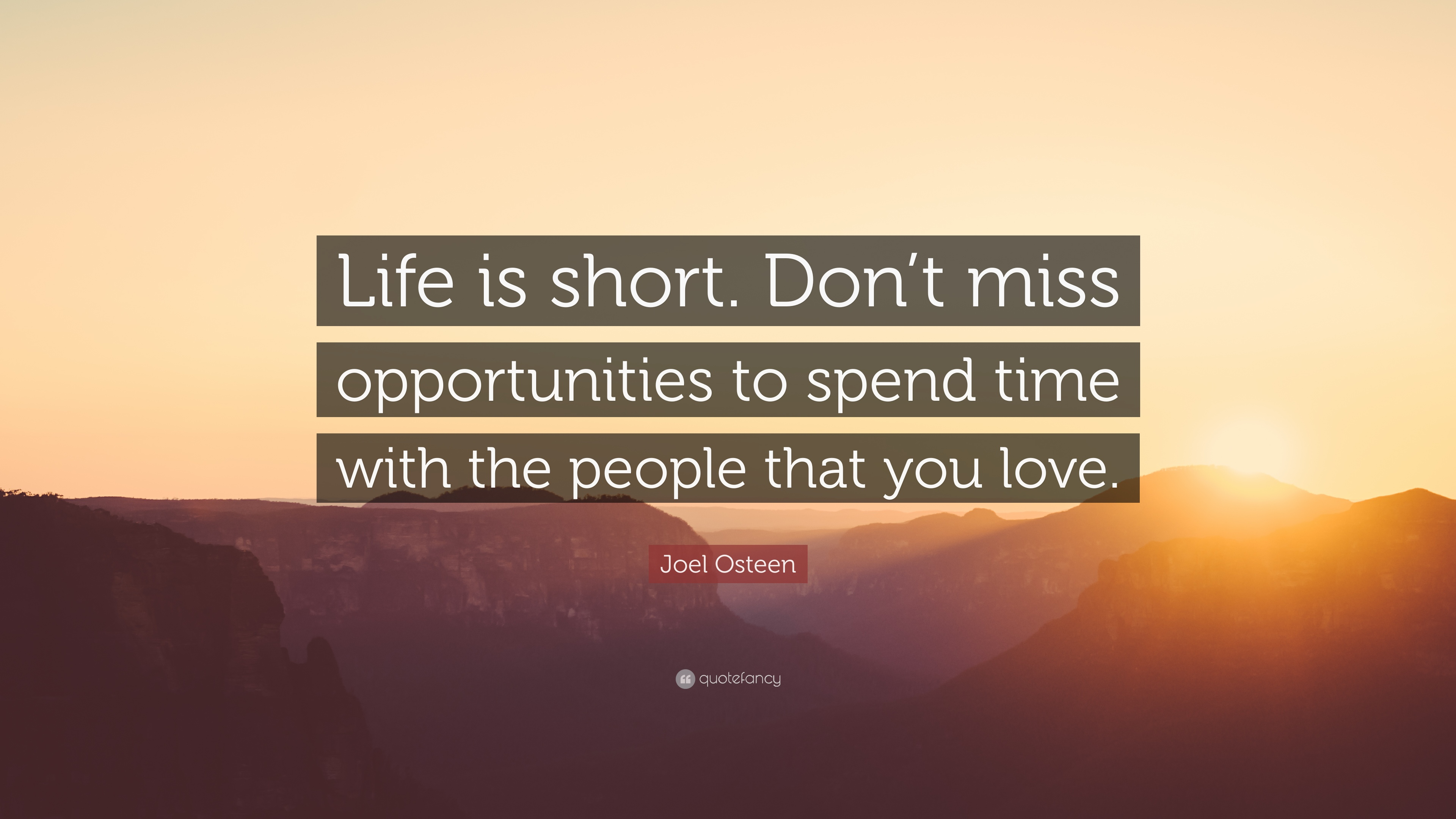 """Joel Osteen Quote """"Life is short Don t miss opportunities to spend"""