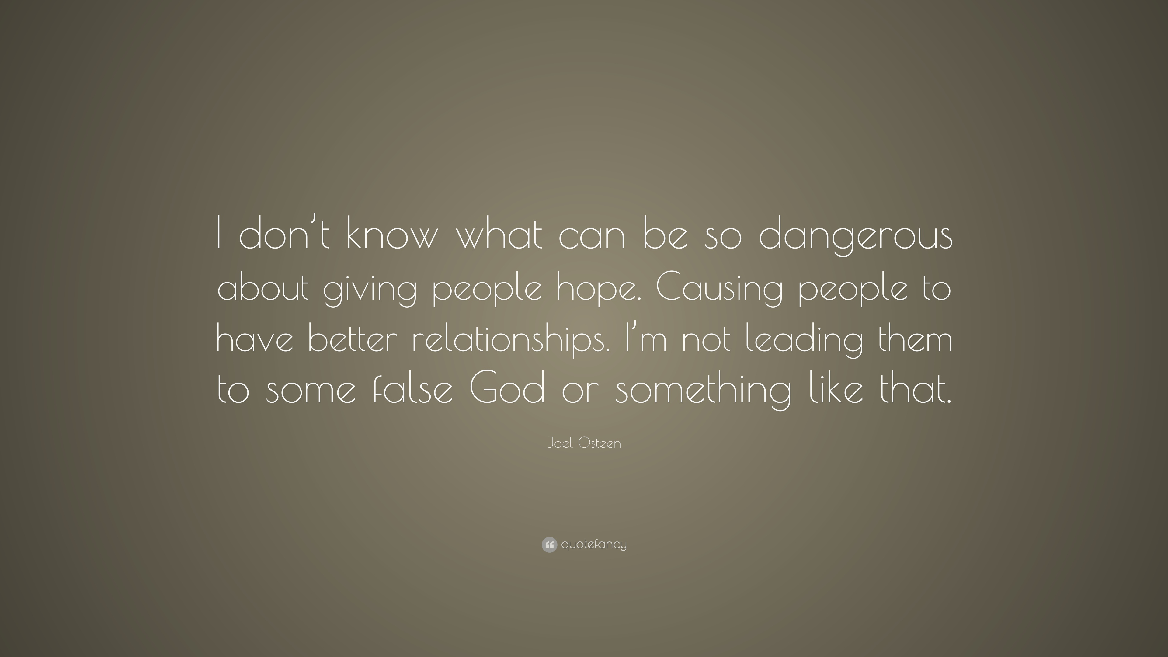 Joel Osteen Quote I Dont Know What Can Be So Dangerous About