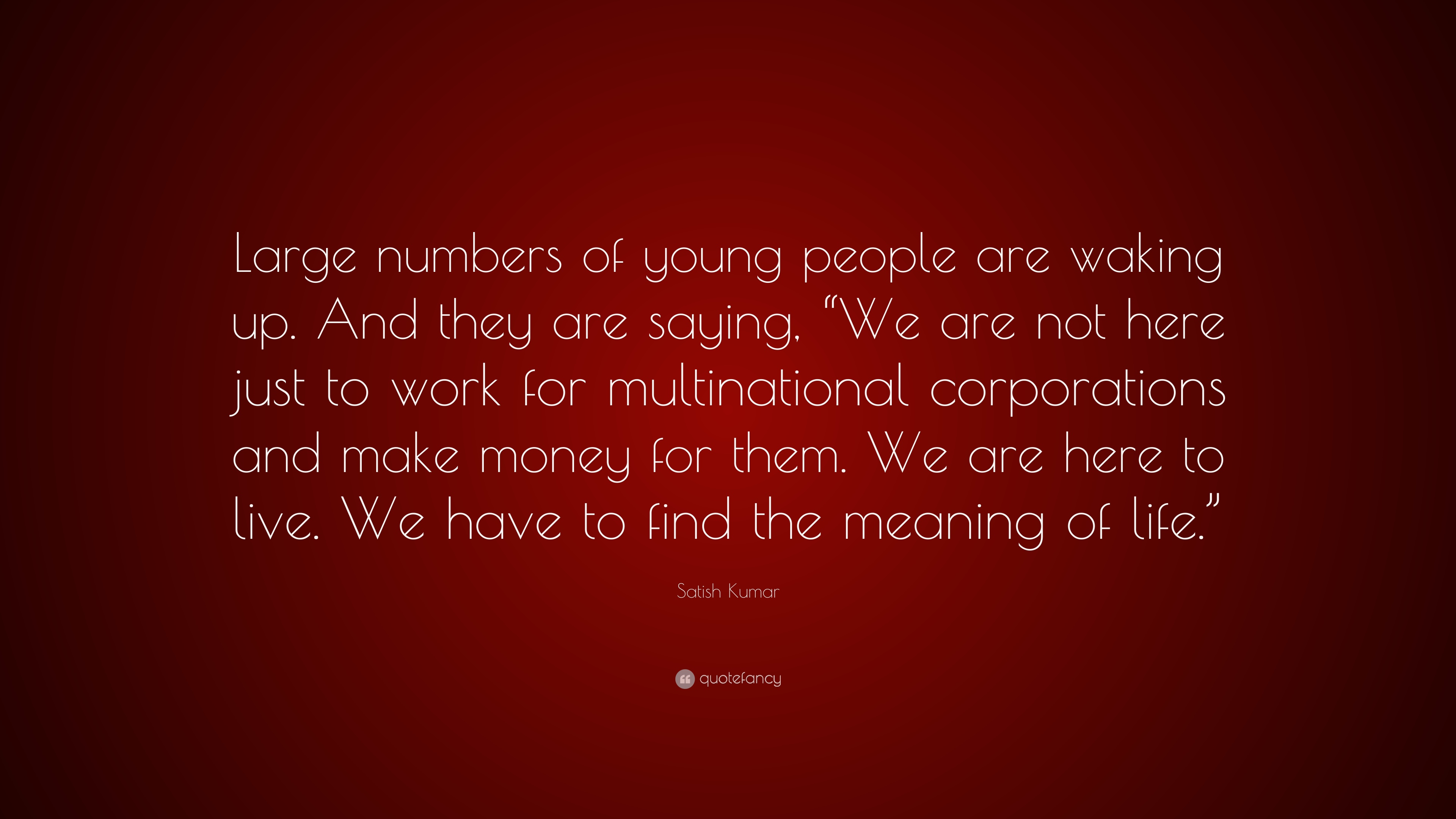 """Satish Kumar Quote: """"Large Numbers Of Young People Are"""