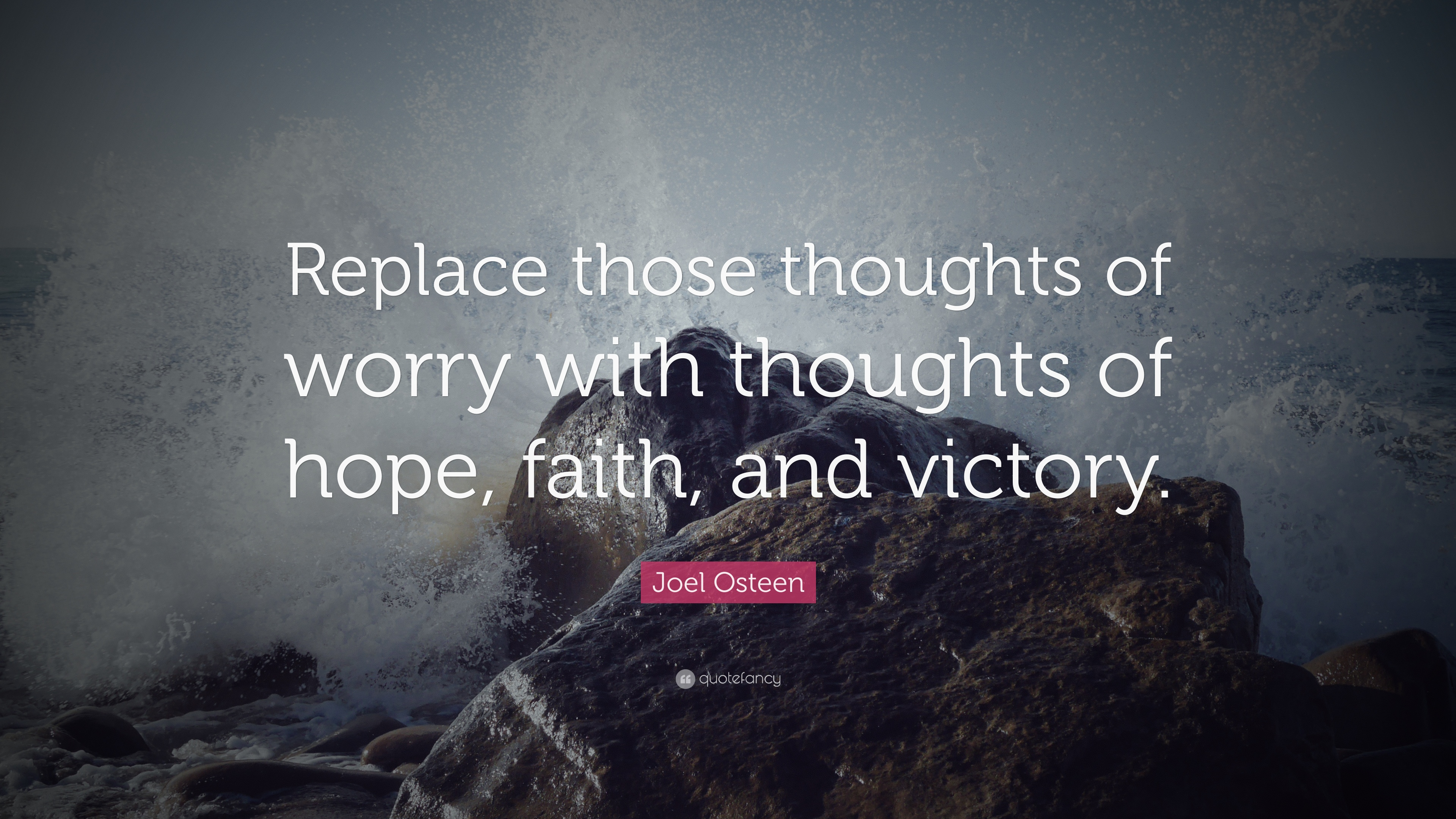 Joel Osteen Quote Replace Those Thoughts Of Worry With Thoughts Of