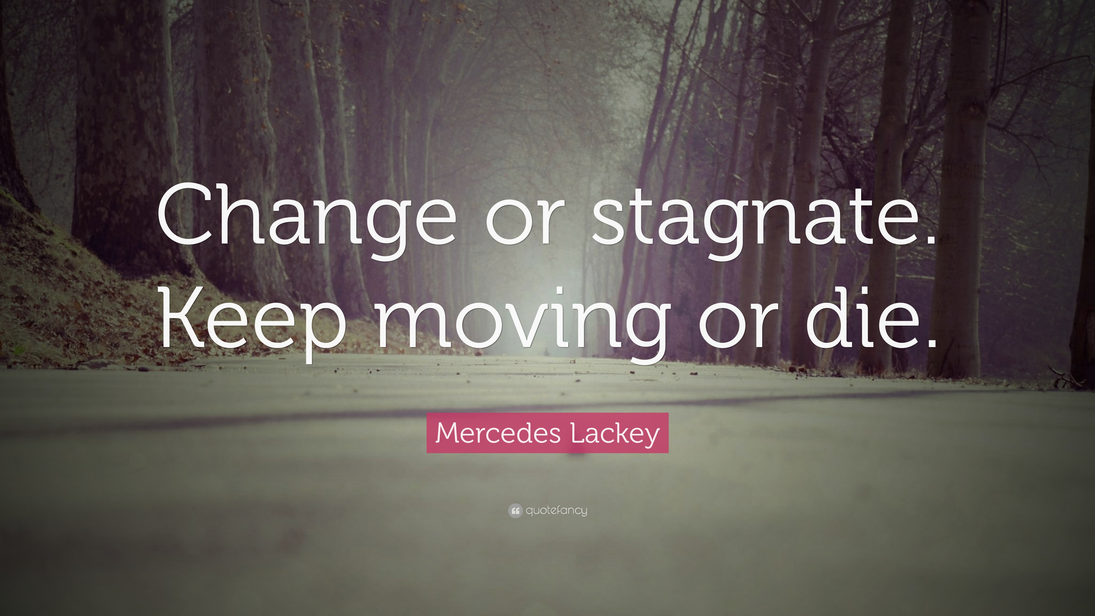 "Quotes About Change And Moving On Mercedes Lackey Quote ""Change Or Stagnatekeep Moving Or Die"