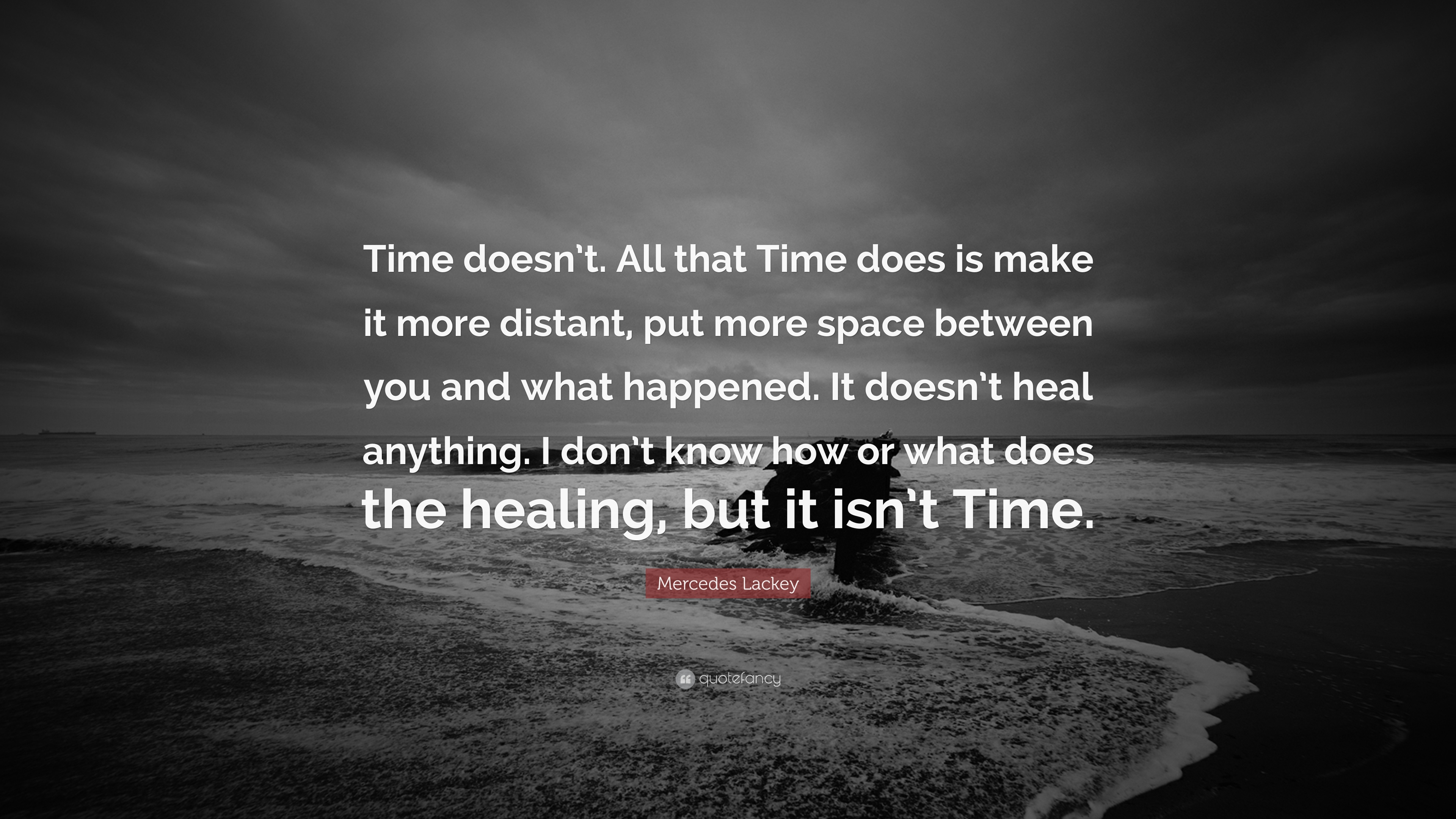 """mercedes lackey quote """"time doesn t all that time does is make"""