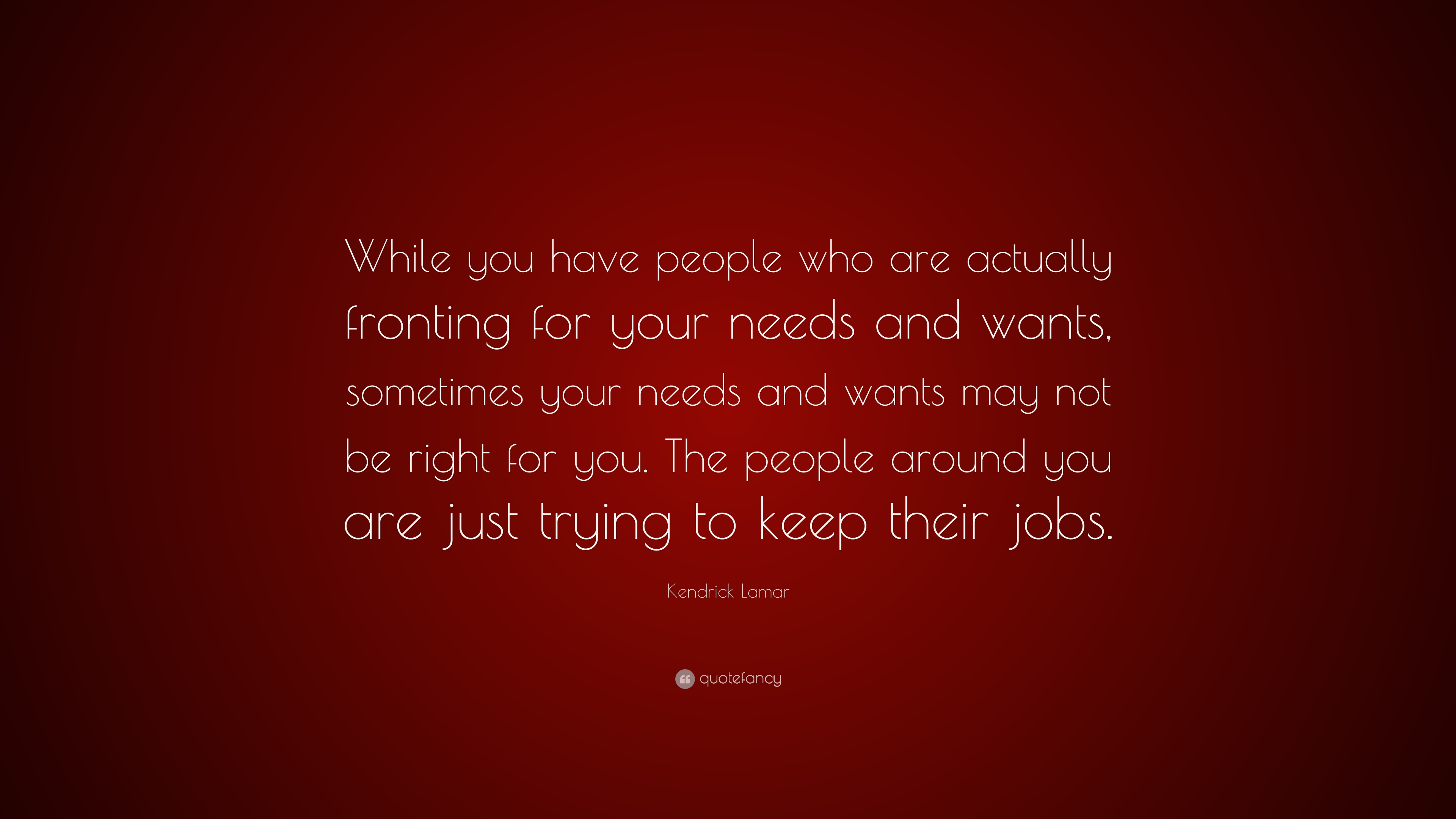 Kendrick Lamar Quote While You Have People Who Are Actually