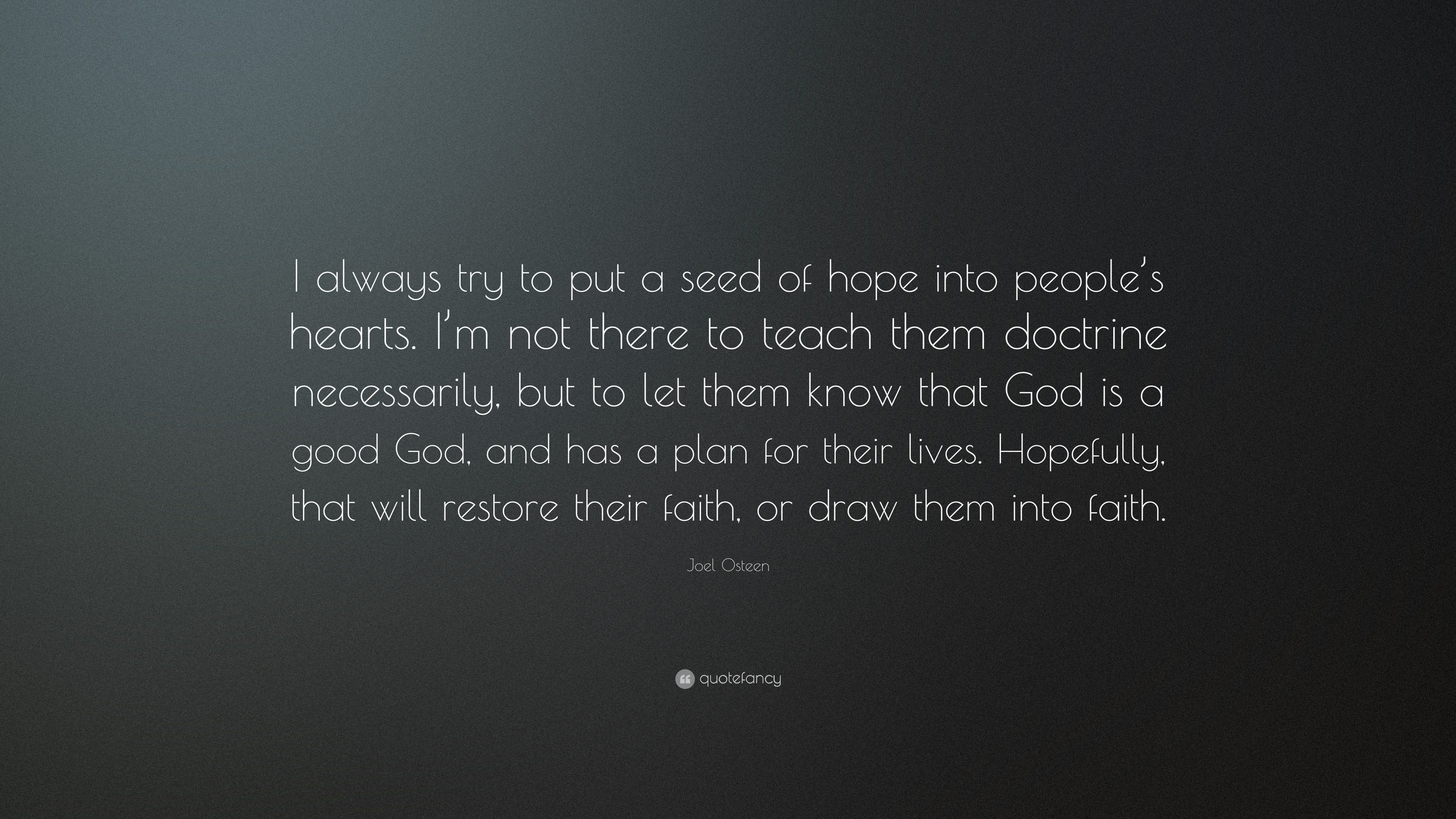Joel Osteen Quote I Always Try To Put A Seed Of Hope Into Peoples