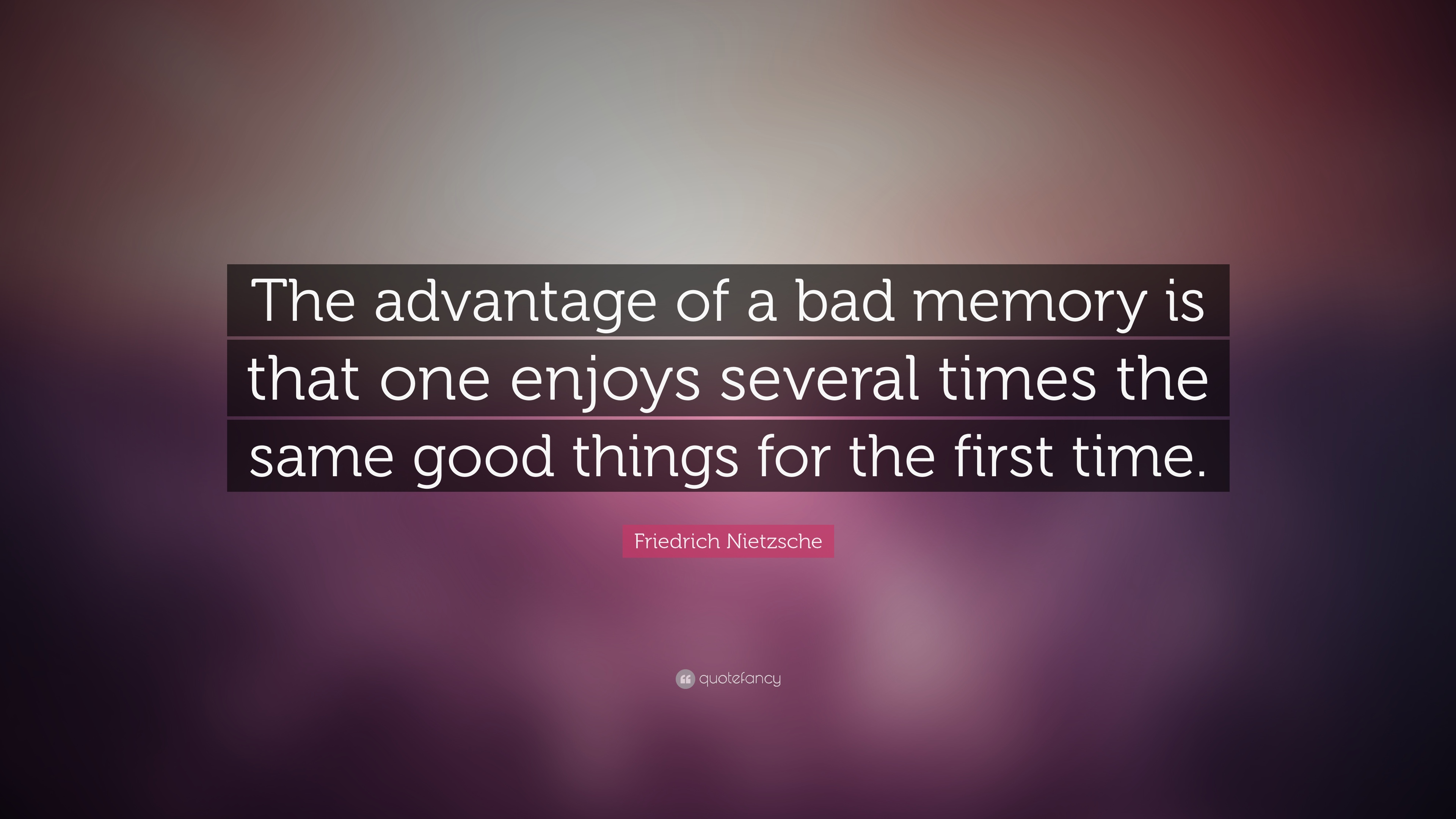 Friedrich Nietzsche Quote The Advantage Of A Bad Memory Is That