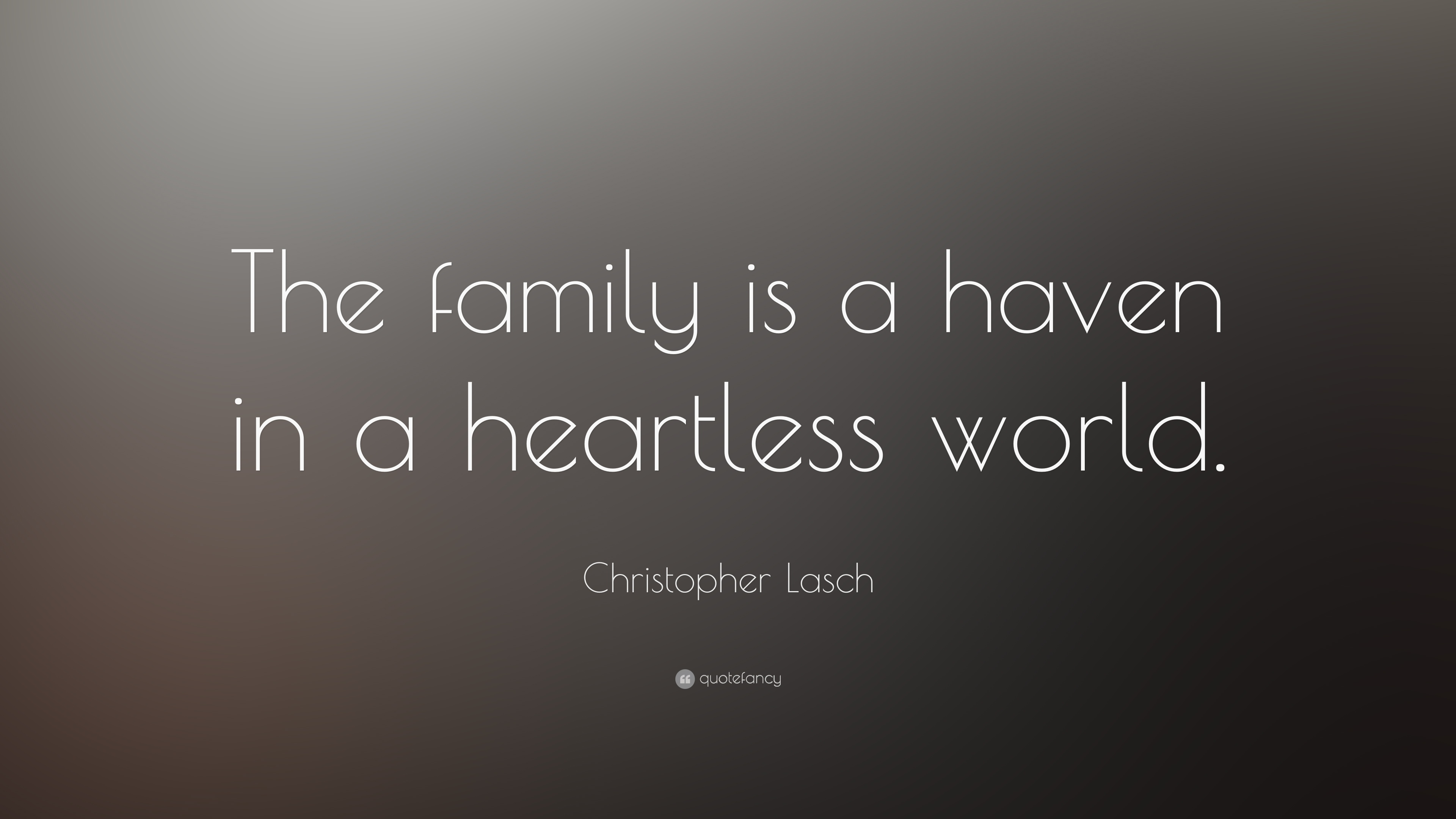 Christopher Lasch Quote The Family Is A Haven In A Heartless World
