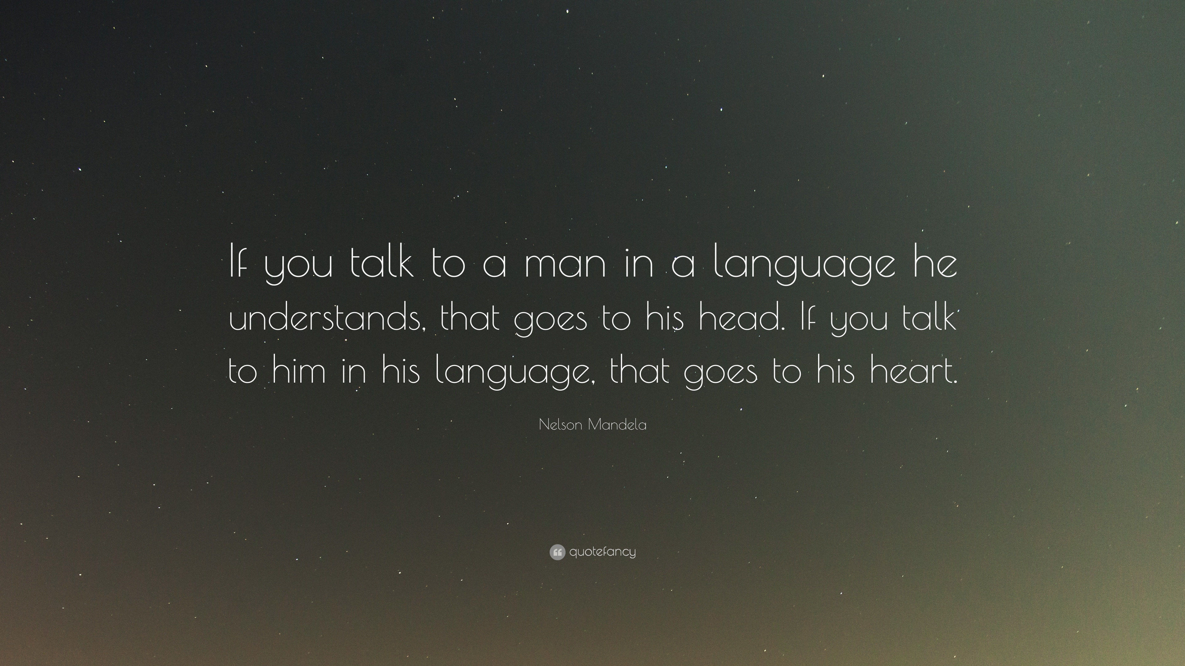 """Nelson Mandela Quote: """"If You Talk To A Man In A Language"""