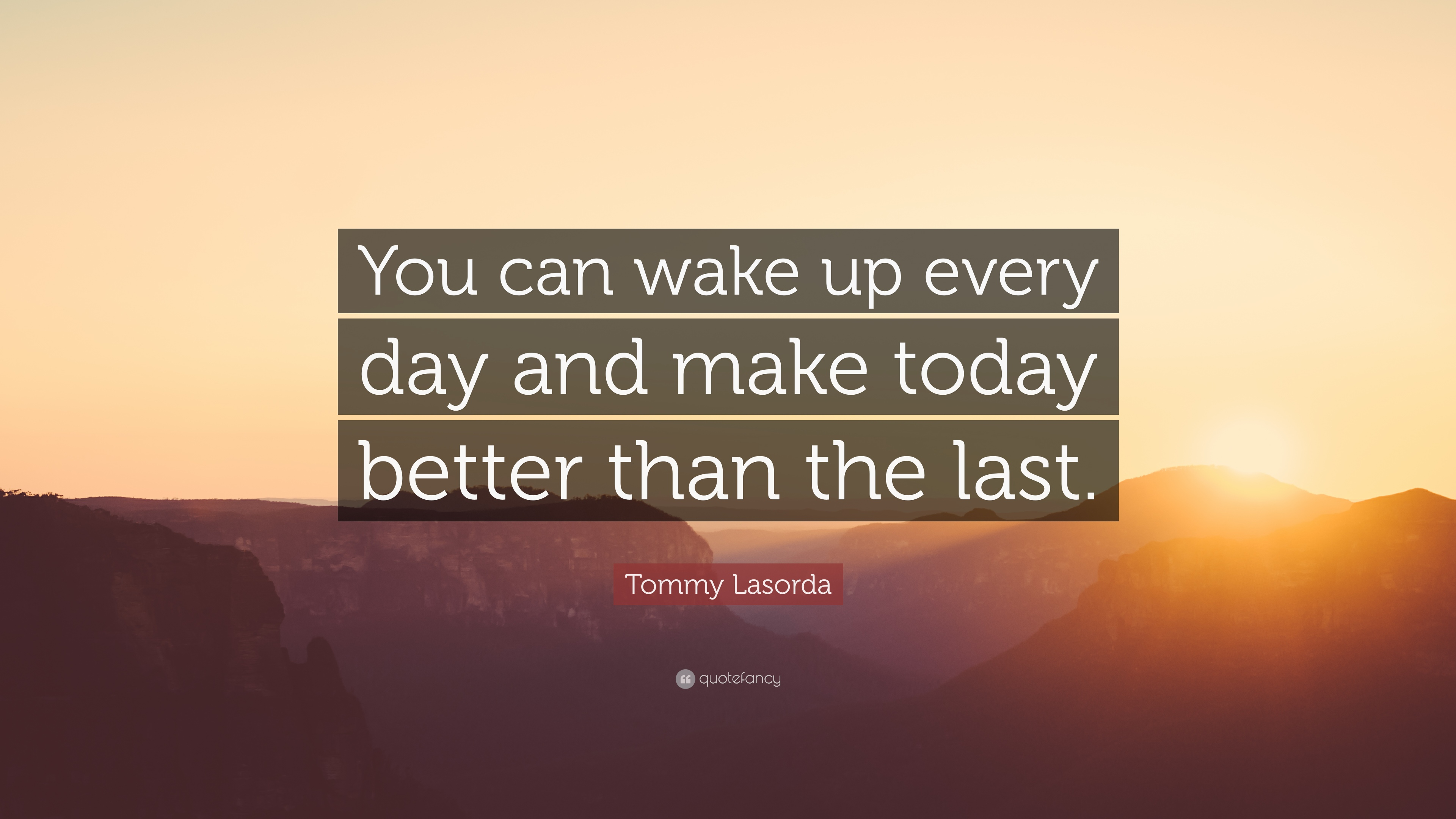 Tommy Lasorda Quote You Can Wake Up Every Day And Make Today