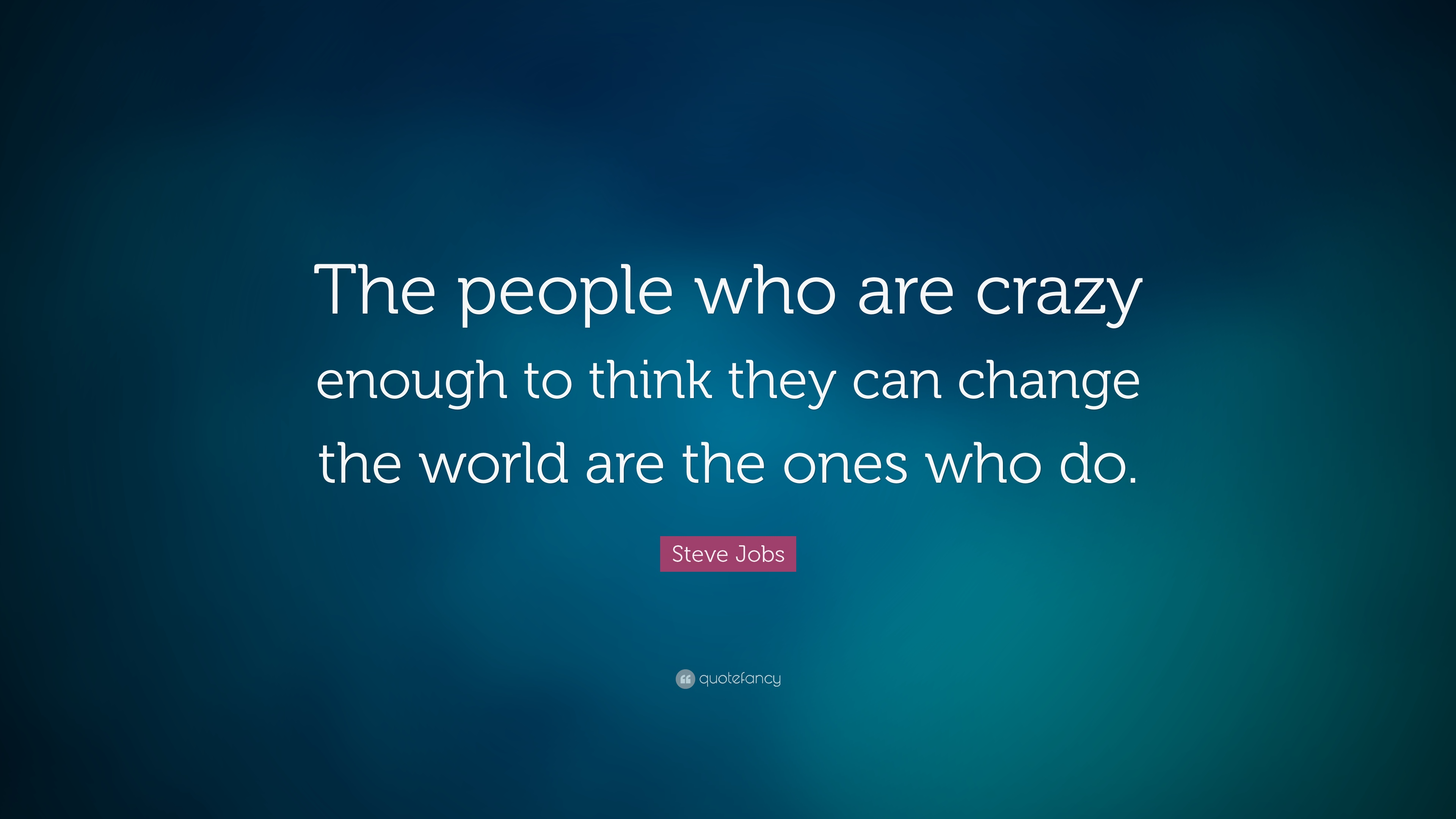 Steve Jobs Quote: U201cThe People Who Are Crazy Enough To Think They Can Change