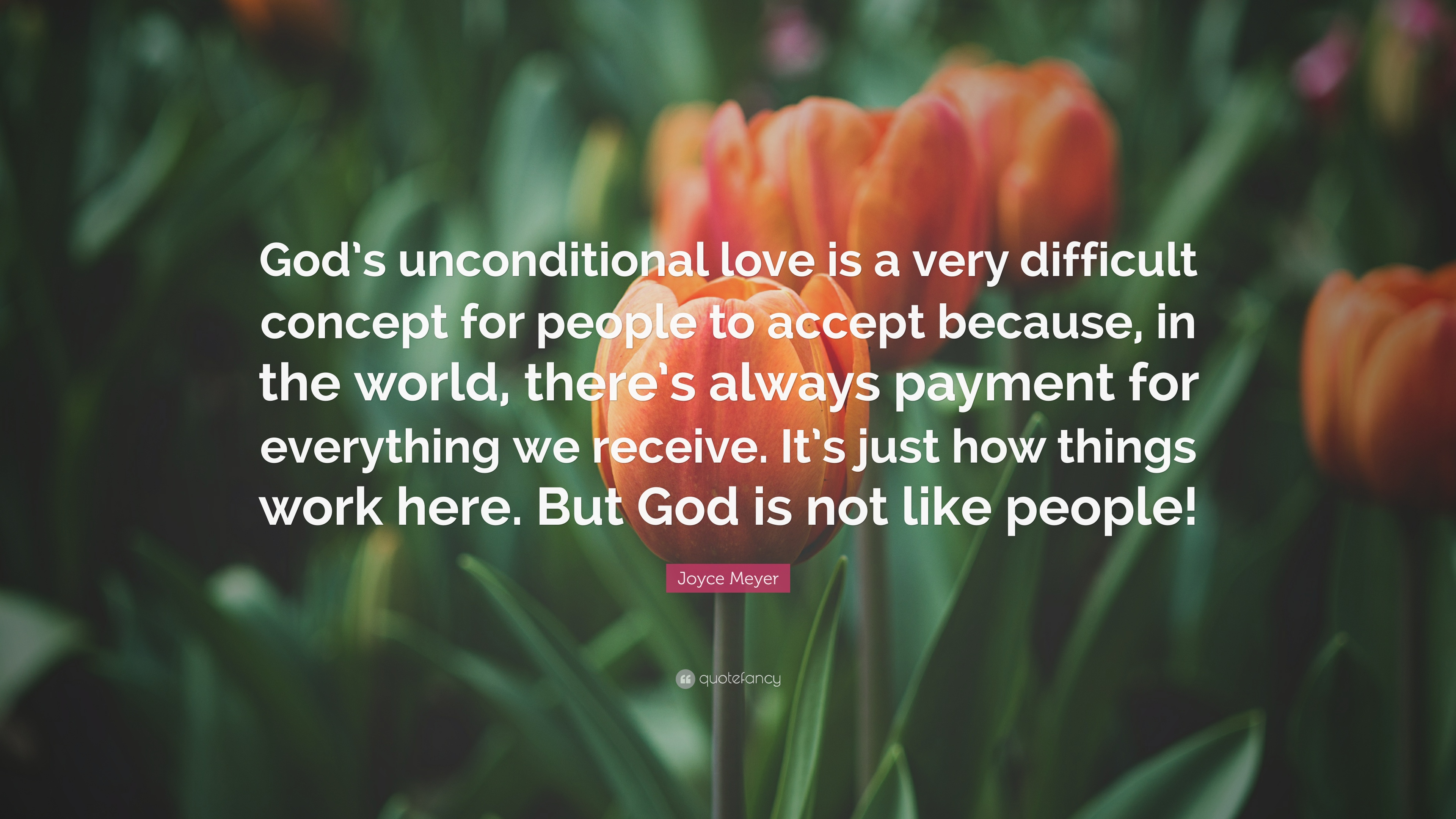 "Quotes Unconditional Love Joyce Meyer Quote ""God's Unconditional Love Is A Very Difficult"