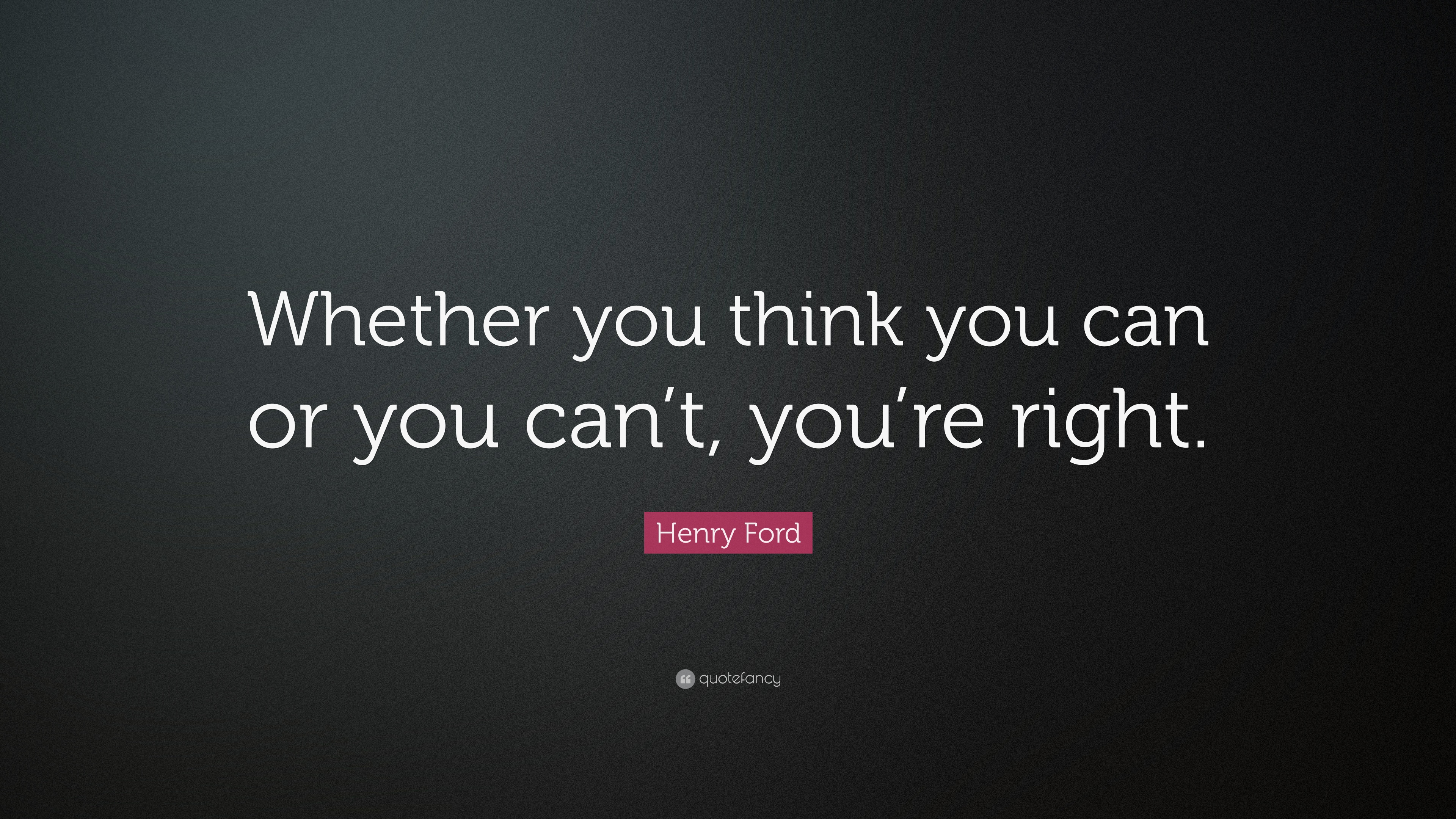 henry ford quote whether you think you can or you can t you re