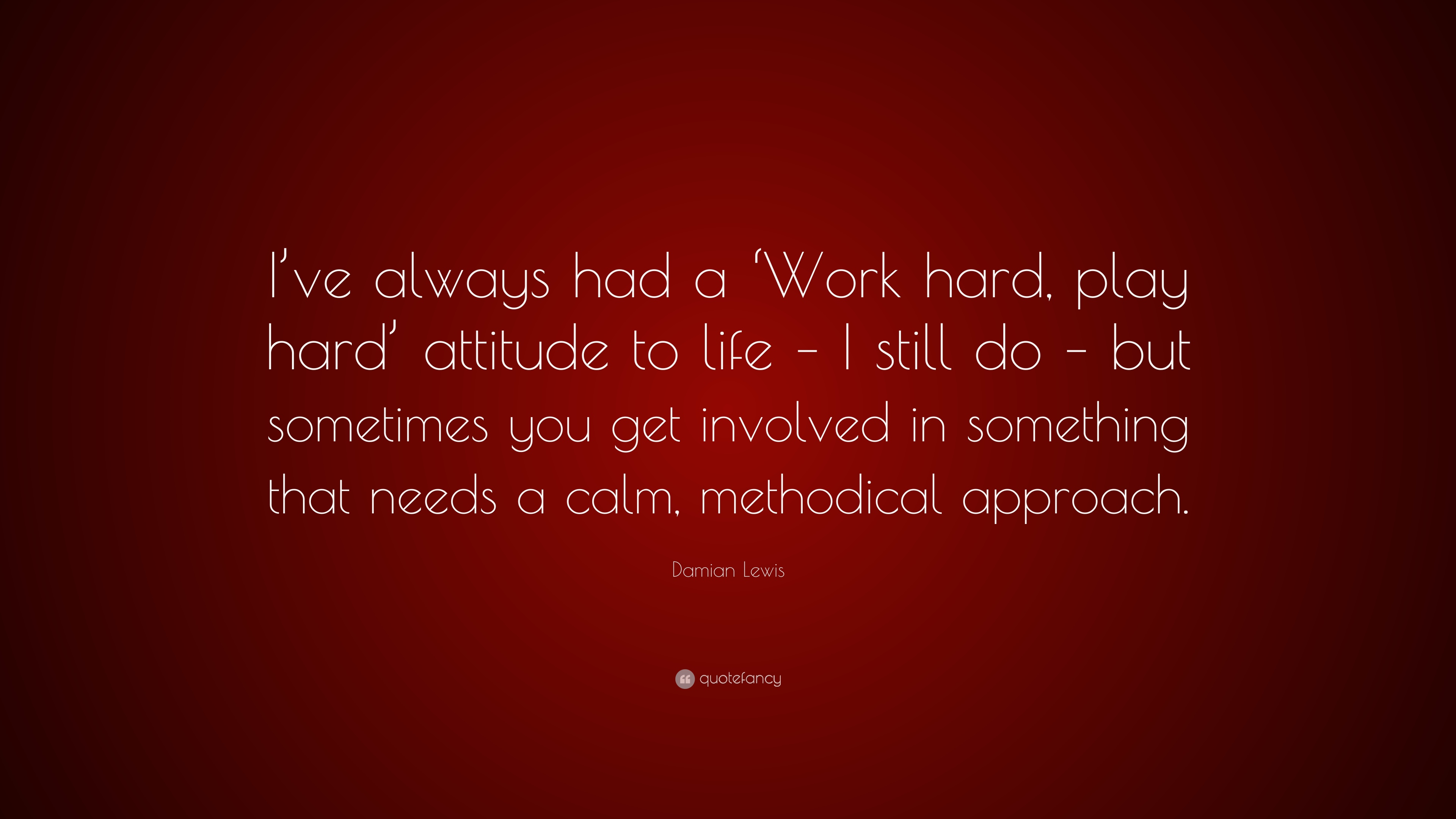 Damian Lewis Quote Ive Always Had A Work Hard Play Hard