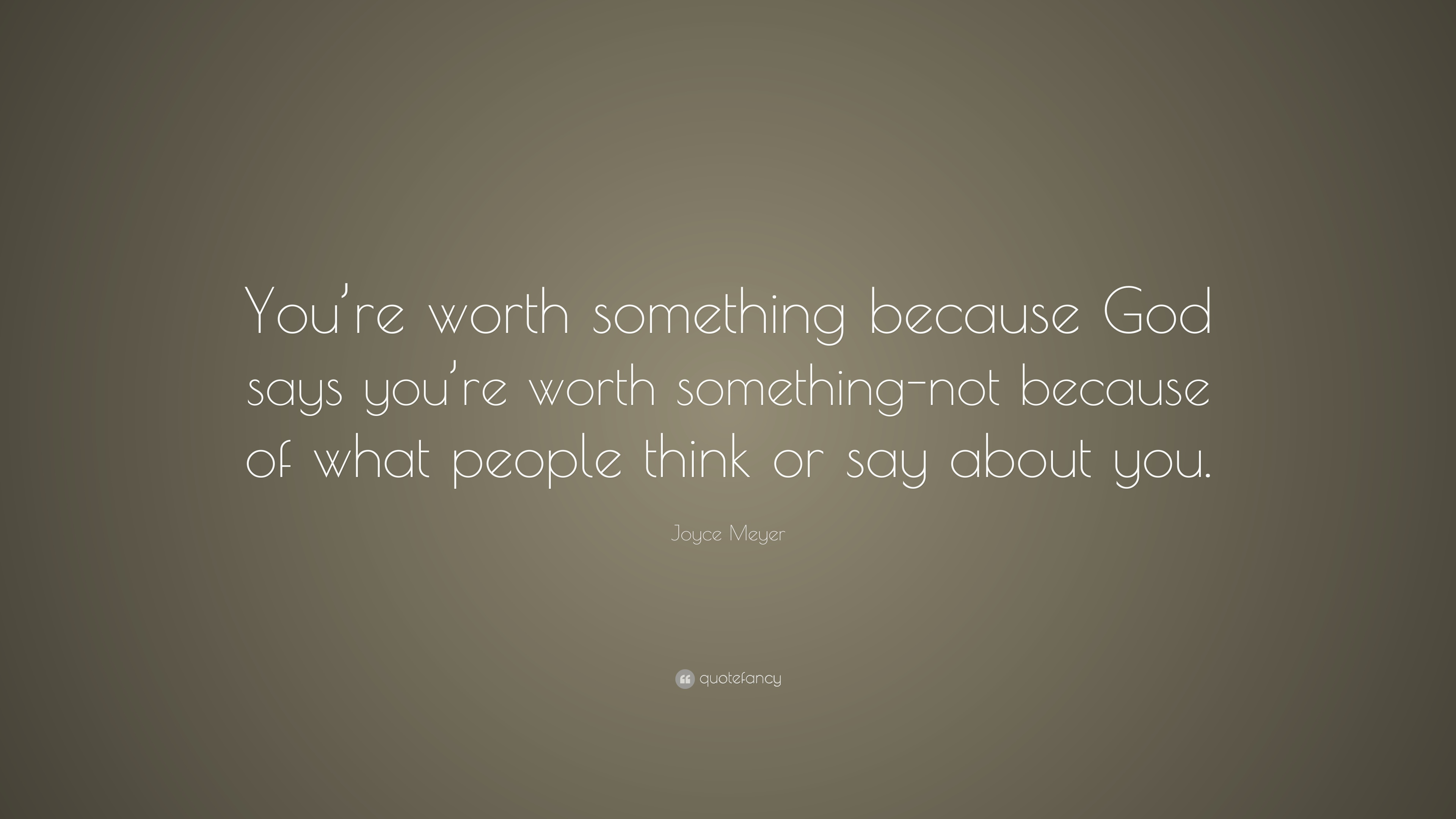 """Joyce Meyer Quote: """"You\'re worth something because God says ..."""