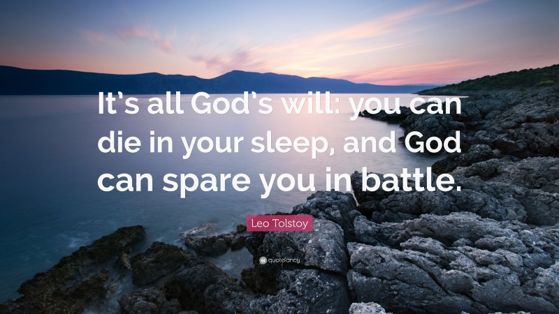 """Leo Tolstoy Quote: """"It's all God's will: you can die in your sleep, and God can spare you in battle."""""""
