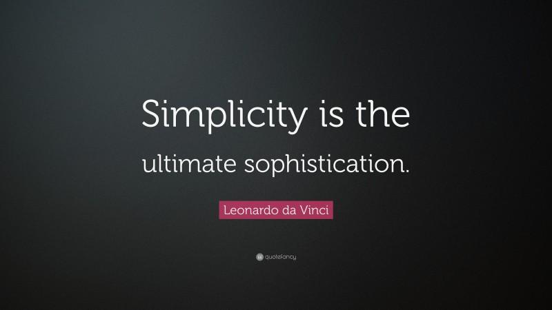 "Leonardo da Vinci Quote: ""Simplicity is the ultimate sophistication."""