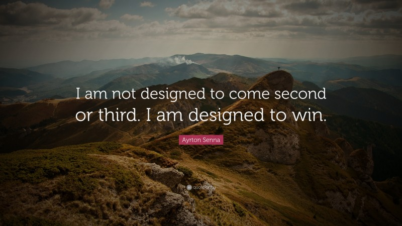 """Ayrton Senna Quote: """"I am not designed to come second or third. I am designed to win."""""""