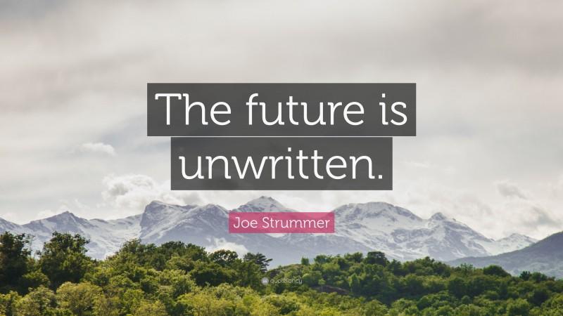 "Joe Strummer Quote: ""The future is unwritten."""