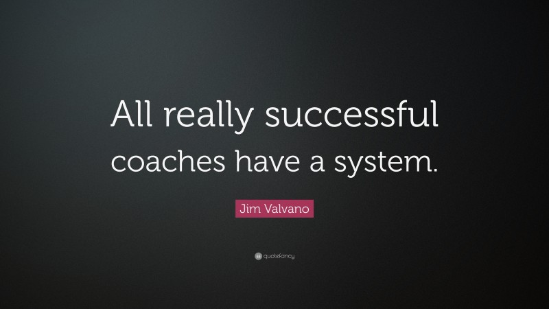 """Jim Valvano Quote: """"All really successful coaches have a system."""""""