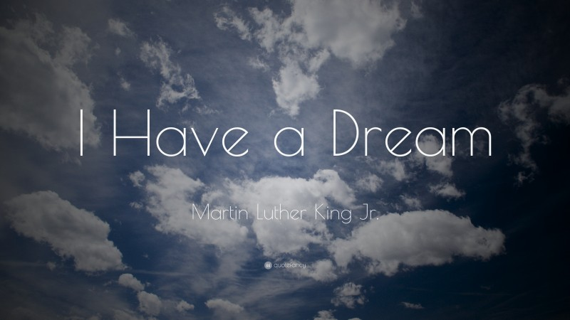 """Martin Luther King Jr. Quote: """"I Have a Dream"""""""