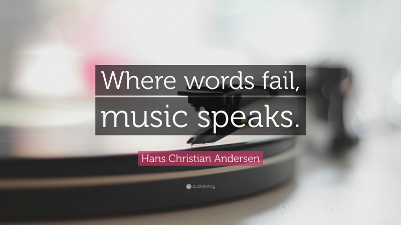 """Hans Christian Andersen Quote: """"Where words fail, music speaks."""""""