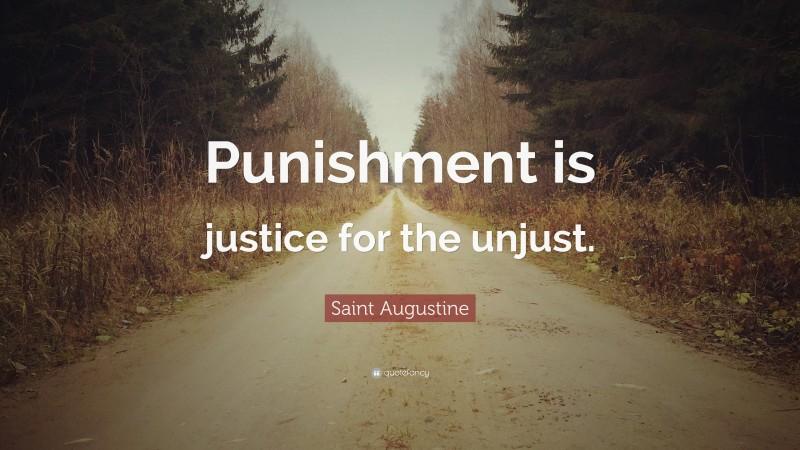 "Saint Augustine Quote: ""Punishment is justice for the unjust."""