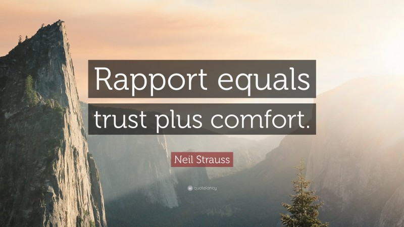 """Neil Strauss Quote: """"Rapport equals trust plus comfort."""""""