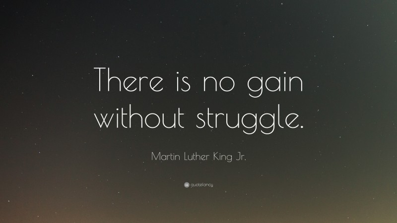 """Martin Luther King Jr. Quote: """"There is no gain without struggle."""""""