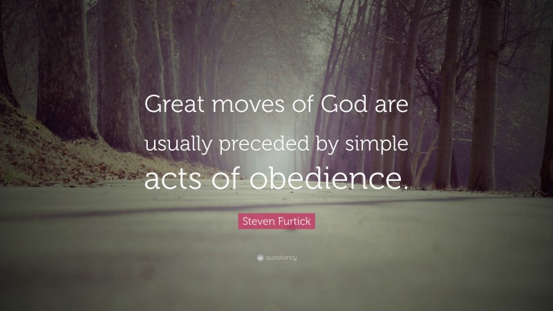 """Steven Furtick Quote: """"Great moves of God are usually preceded by simple acts of obedience."""""""