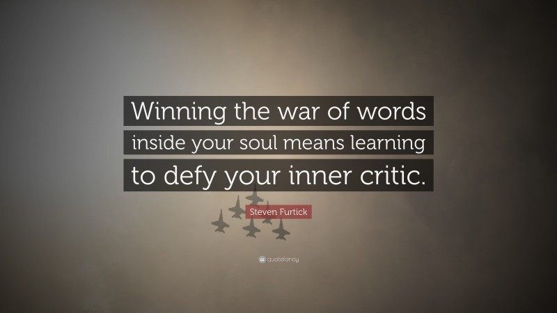 """Steven Furtick Quote: """"Winning the war of words inside your soul means learning to defy your inner critic."""""""