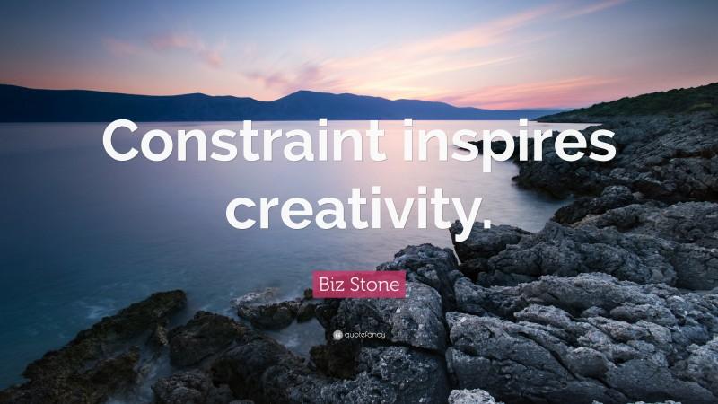 """Biz Stone Quote: """"Constraint inspires creativity."""""""