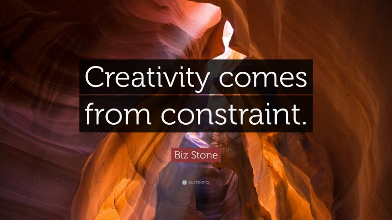 "Biz Stone Quote: ""Creativity comes from constraint."""