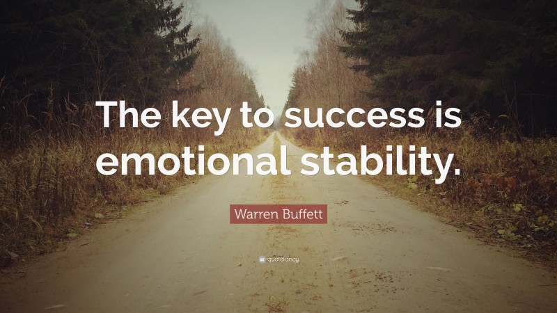 """Warren Buffett Quote: """"The key to success is emotional stability."""""""