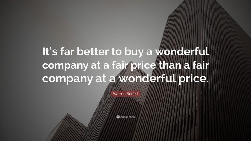 "Warren Buffett Quote: ""It's far better to buy a wonderful company at a fair price than a fair company at a wonderful price."""