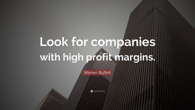 """Warren Buffett Quote: """"Look for companies with high profit margins."""""""