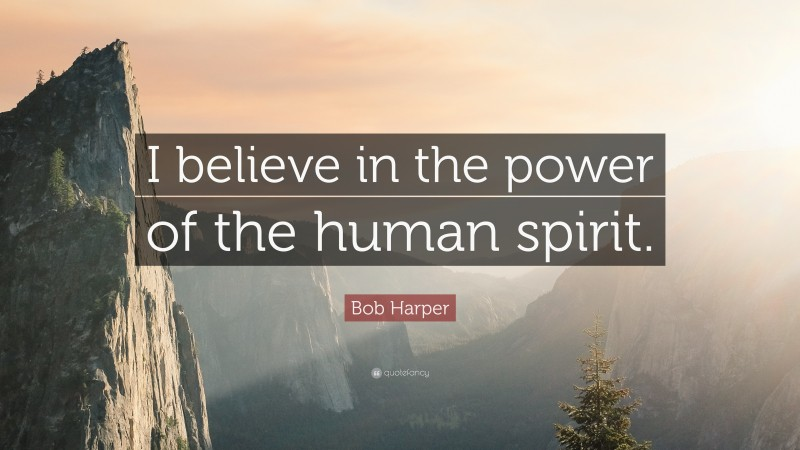"""Bob Harper Quote: """"I believe in the power of the human spirit."""""""