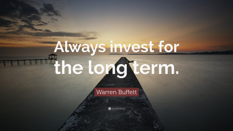 "Warren Buffett Quote: ""Always invest for the long term."""