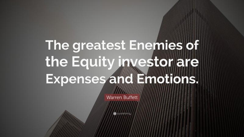 """Warren Buffett Quote: """"The greatest Enemies of the Equity investor are Expenses and Emotions."""""""