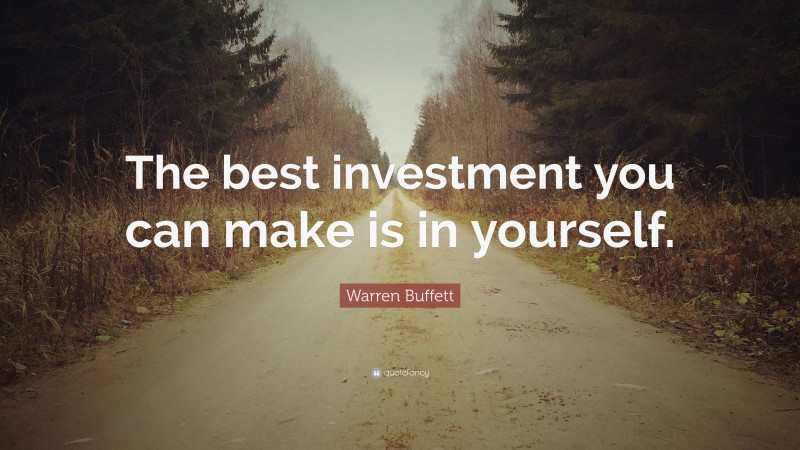 """Warren Buffett Quote: """"The best investment you can make is in yourself."""""""