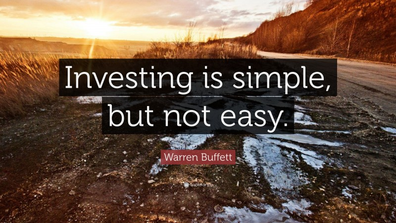 """Warren Buffett Quote: """"Investing is simple, but not easy."""""""