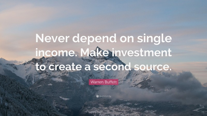 """Warren Buffett Quote: """"Never depend on single income. Make investment to create a second source."""""""