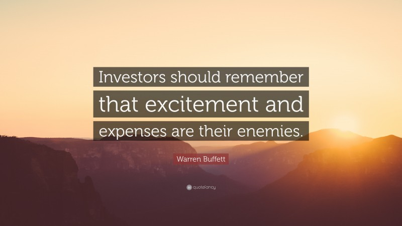 "Warren Buffett Quote: ""Investors should remember that excitement and expenses are their enemies."""