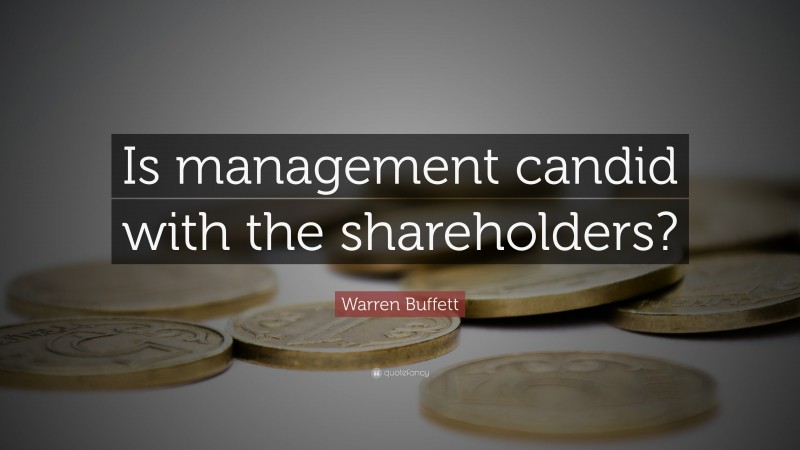 """Warren Buffett Quote: """"Is management candid with the shareholders?"""""""